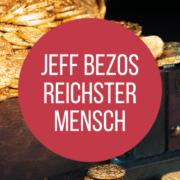 Jeff Bezos ist reichster Mensch