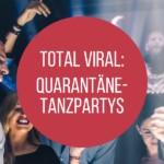 Feiernde Menschen bei Tanzparty - Titel: Total Viral: Quarantäne-Tanzpartys